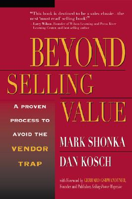 Beyond Selling Value By Shonka, Mark/ Kosch, Dan